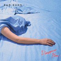 Bad Suns -Disappear Here
