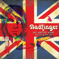 Badfinger -No Matter What - Revisiting The Hits
