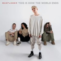 Badflower - This Is How The World Ends