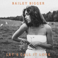 Bailey Bigger -Let's Call It Love