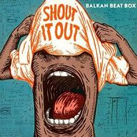 Balkan Beat Box -Shout It Out