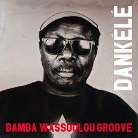 Bamba Wassoulou Groove - Dankele