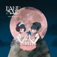 Band-Maid - Just Bring It