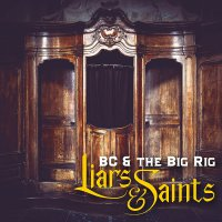 Bc  &  The Big Rig - Liars & Saints
