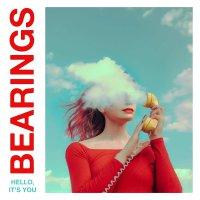 Bearings -Hello, It's You