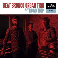 Beat Bronco Organ Trio - Roadtrip