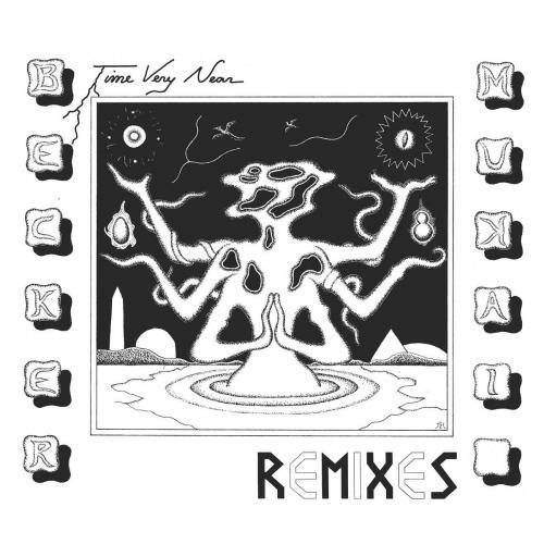 Becker  &  Mukai -Time Very Near: Remixes