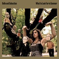 Belle And Sebastian -What To Look For In Summer