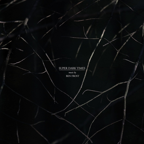 Ben Frost Super Dark Times Music From The Motion Picture