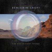 Benjamin Croft - Far & Distant Things