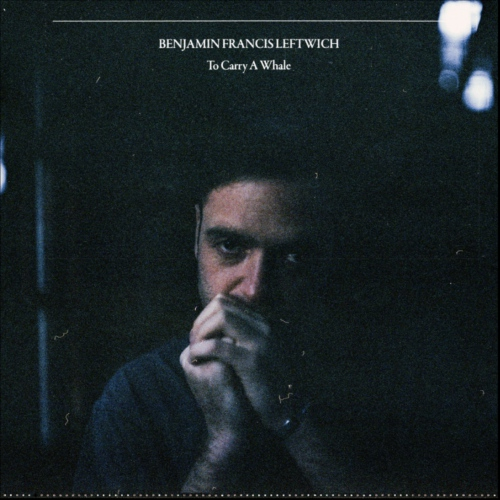 Benjamin Francis Leftwich -To Carry A Whale