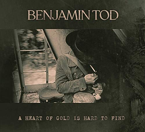 Benjamin Tod - A Heart Of Gold Is Hard To Find