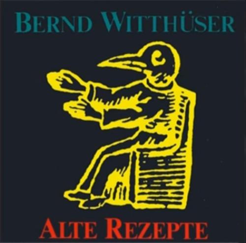Bernd Witthüser - Alte Rezepte