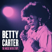 Betty Carter -The Music Never Stops