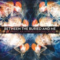 Between The Buried And Me -The Parallax:  Hypersleep Dialogs