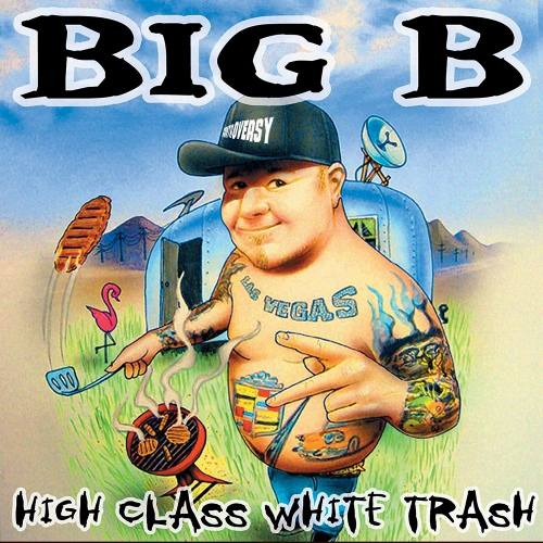 Big B - High Class White Trash
