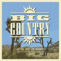 Big Country - We're Not In Kansas Vol. 2