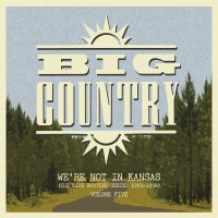 Big Country - We're Not In Kansas Vol. 5