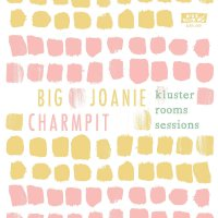 Big Joanie And Charmpit -Kluster Rooms Sessions