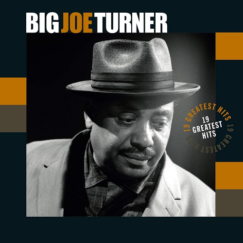 Big Joe Turner - 19 Greatest Hits