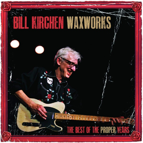 Bill Kirchen - Waxworks - The Best Of The Proper Years