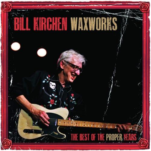 Bill Kirchen -Waxworks - The Best Of The Proper Years
