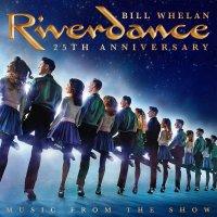 Bill Whelan - Riverdance 25Th Anniversary: Music From The Show