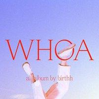 Birthh - Whoa