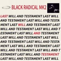 Black Radical Mk2 -Last Will And Testament