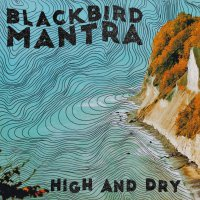Blackbird Mantra - High And Dry