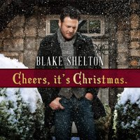 Blake Shelton - Cheers, It's Christmas (Deluxe)