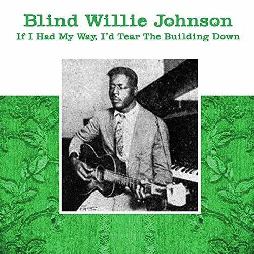Blind Willie Johnson If I Had My Way I D Tear The