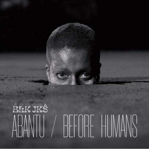 Blk Jks - Abantu/Before Humans