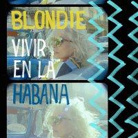 Blondie -Vivir En La Habana