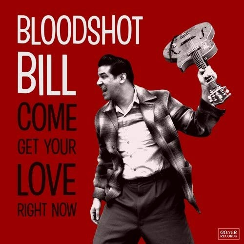Bloodshot Bill - Come And Get Your Love Right Now
