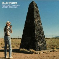 Blue States - Nothing Changes Under The Sun - 20 Year Anniversary Reissue