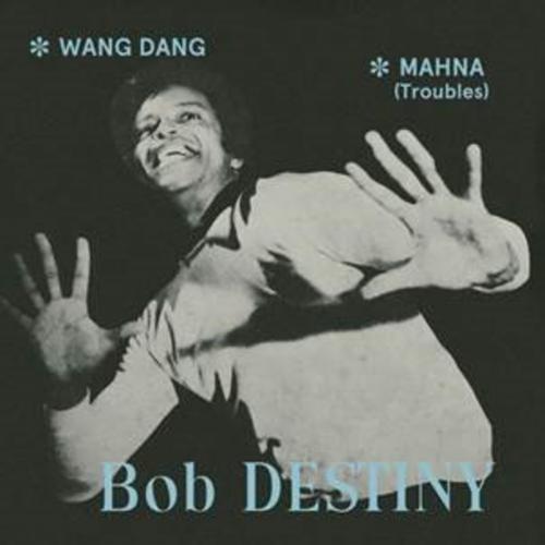 Bob Destiny - Wang Dang/Mahna