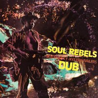 Bob Marley &  The Wailers -Soul Rebels Dub