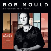 Bob Mould - Distortion: 1989-1995