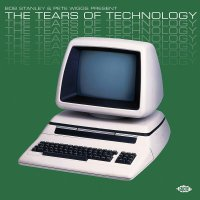 Bob Stanley  &  Pete Wiggs: The Tears Of Technology - Bob Stanley & Pete Wiggs Present The Tears Of Technology / Various