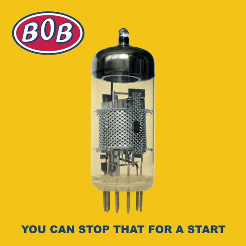 Bob - You Can Stop That For A Start