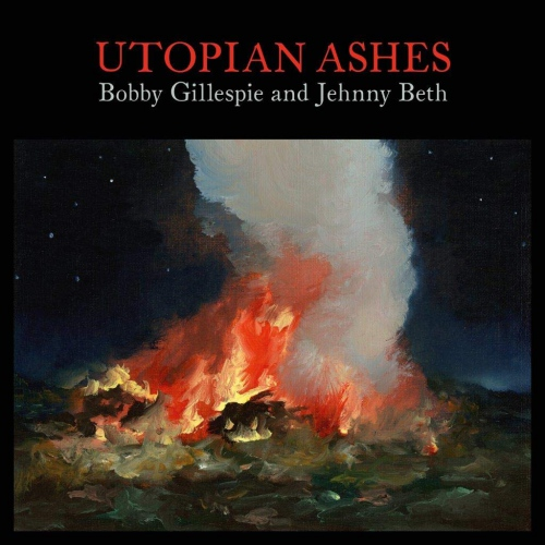 Bobby Gillespie  &  Jehnny Beth - Utopian Ashes