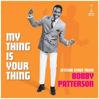 Bobby Patterson -My Thing Is Your Thing - Jetstar Strut From Bobby Patterson
