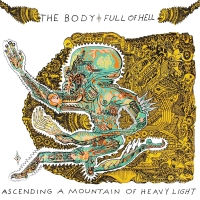 Body & Full Of Hell - Ascending A Mountain Of Heavy Light