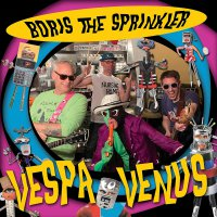 Boris The Sprinkler -Vespa To Venus