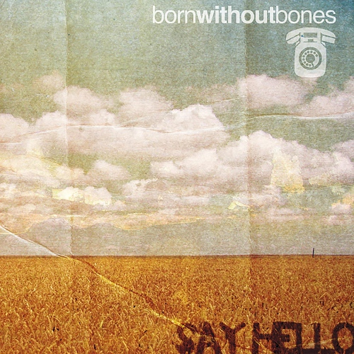 Born Without Bones - Say Hello