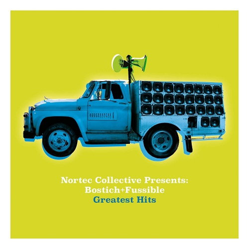 Bostich + Fussible -Nortec Collective Presents: Bostich + Fussible Greatest Hits