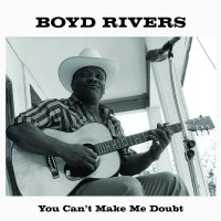 Boyd Rivers - You Can't Make Me Doubt