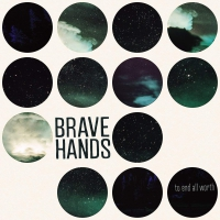 Brave Hands - To End All Worth