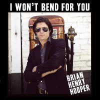 Brian Hooper Henry -I Won't Bend For You